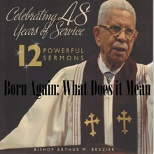 Born Again What Does it Mean? (12 Powerful Sermons), Bishop Arthur M. Brazier & Apostolic Church of God