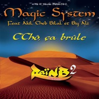 Magic System - C Chô, Ça Brûle (feat. Akil, Cheb Bilal & Big Ali) - Single
