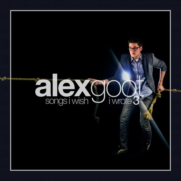 Songs I Wish I Wrote Vol 3 Alex Goot CD cover