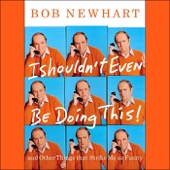 Bob Newhart - I Shouldn't Even Be Doing This!: And Other Things That Strike Me as Funny  artwork
