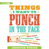 Jennifer Worick - Things I Want to Punch in the Face (Unabridged)  artwork