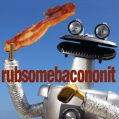 Rub Some Bacon on It - Rhett and Link