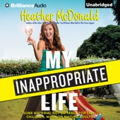 Heather McDonald - My Inappropriate Life: Some Material Not Suitable for Small Children, Nuns, or Mature Adults (Unabridged)  artwork