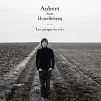 Jean-Louis Aubert - Aubert chante Houellebecq - Les parages du vide