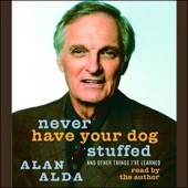 Alan Alda - Never Have Your Dog Stuffed: And Other Things I've Learned  artwork