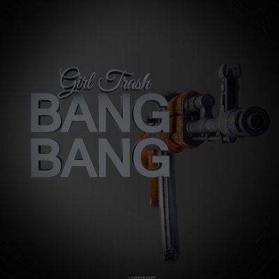 Girl Trash-Bang Bang