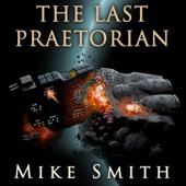 Mike Smith - The Last Praetorian (Unabridged)  artwork