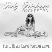 You'll Never Leave Harlan Alive - Ruby Friedman Orchestra
