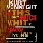 Kurt Vonnegut - If This Isn't Nice, What Is?: Advice for the Young (Unabridged)  artwork