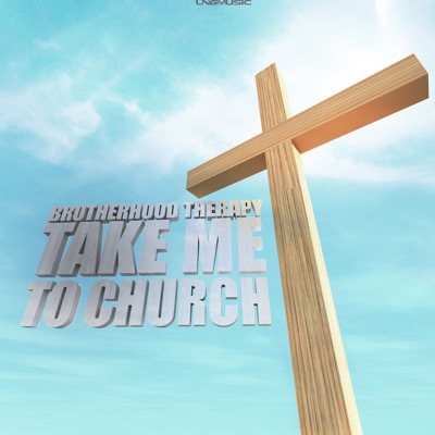 Brotherhood Therapy-Take Me To Church