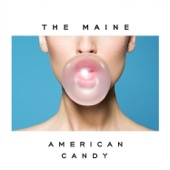 American Candy - The Maine, The Maine
