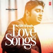 Arijit Singh - Love Songs - Arijit Singh
