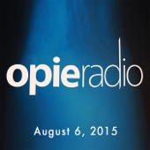 Opie Radio - Opie and Jimmy, Kevin Smith, Brett Morgen, Bert Kreischer, Rich Vos, And Sherrod Small, August 6, 2015  artwork