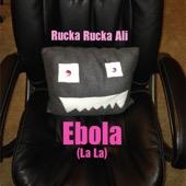 Ebola (La La) - Rucka Rucka Ali