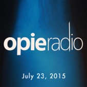 Opie Radio - Opie and Jimmy, Ian Ziering, Dash Mihok, Daniel Bryan, Kurt Metzger, And Sherrod Small, July 23, 2015  artwork