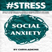Chris Adkins - #STRESS: How to Overcome Social Anxiety and Shyness: A Step-by-Step Guide so You Can Be Yourself While Being More Confident and Outgoing (Unabridged) artwork