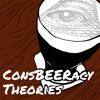 ConsBEERacy Theories Conspiracy Podcast