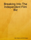 Alan Watkins & Bill Mulligan - Breaking Into the Independent Film Biz  artwork
