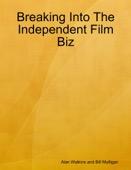 Alan Watkins & Bill Mulligan - Breaking Into the Independent Film Biz  artwork