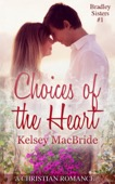 Kelsey MacBride - Choices of the Heart: A Christian Romance Novella  artwork
