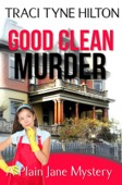 Traci Tyne Hilton - Good Clean Murder  artwork