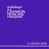 Anthologie de la chanson française : La sélection idéale