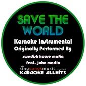 Save The World (Originally Performed By Swedish House Mafia feat. John Martin) {Karaoke Instrumental Version}
