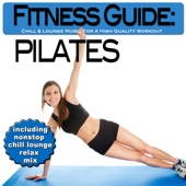 Fitness Guide: Pilates - Chill & Lounge Music for a High Quality Workout (Includes Nonstop Chill Lounge Relax Mix)