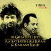 Rahat Fateh Ali Khan and Kailash Kher: 30 Greatest Hits