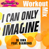 I Can Only Imagine (feat. Diamond) [Dynamix Music Extended Workout Mix] - DJ DMX