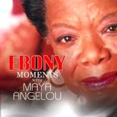 Ebony Moments with Maya Angelou