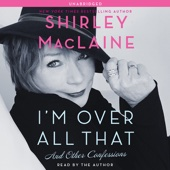 Shirley MacLaine - I'm Over All That: And Other Confessions (Unabridged)  artwork