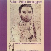 Robert Fripp... Unplugged!