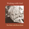 Byron Katie Mitchell - Working With Grief (Unabridged  Nonfiction) artwork