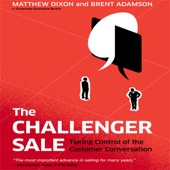 The Challenger Sale: Taking Control of the Customer Conversation (Unabridged) - Matthew Dixon & Brent Adamson Cover Art