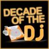 Decade of the Dj