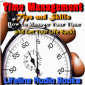 Time Management Tips and Skills - How to Manage Your Time and Get Your Life Back