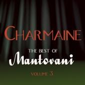 Charmaine - The Best Of Mantovani Vol 3