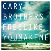 Cary Brothers - Free Like You Make Me artwork