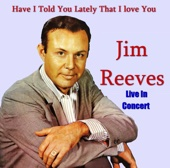 Jim Reeves - Have I Told You Lately That I Love You (Live) artwork
