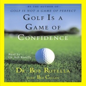 Golf Is a Game of Confidence - Dr. Bob Rotella with Bob Cullen