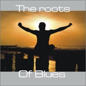 Various Artists - The Roots of Blues artwork