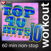 Top 40 Hits Remixed, Vol. 10 (60 Minute Non-Stop Workout Mix) [128-132 BPM]