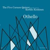 The Five Corners Quintet Plays Kerkko Koskinen - Othello