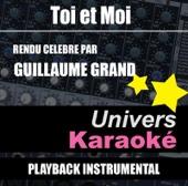 Toi et Moi (Rendu célèbre par Guillaume Grand) [Version karaoké]