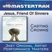 Jesus, Friend of Sinners (Performance Tracks) - EP - Casting Crowns