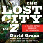 The Lost City of Z: A Tale of Deadly Obsession in the Amazon (Unabridged) - David Grann Cover Art