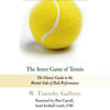 The Inner Game of Tennis: The Classic Guide to the Mental Side of Peak Performance (Unabridged) - W. Timothy Gallwey