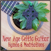 New Age Celtic Guitar: Hymns & Meditations (Christian Instrumentals & Hymns for Relaxation, Wedding & Spa)