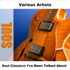 Soul Classics: I've Been Talked About